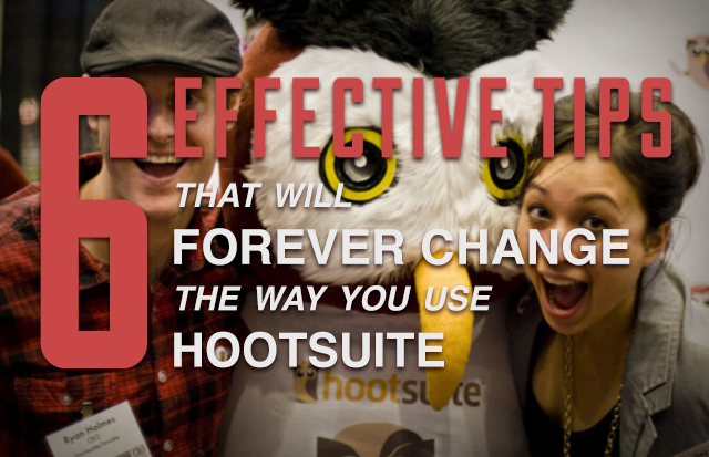6 Effective Tips that Will Forever Change the Way You Use HootSuite [VIDEO]