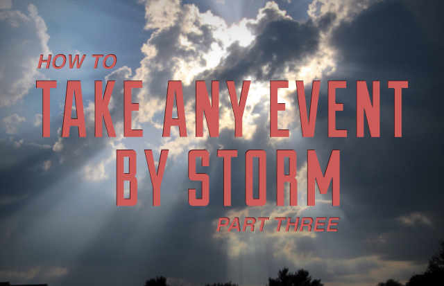 How to Take any Event by Storm [Part 3]