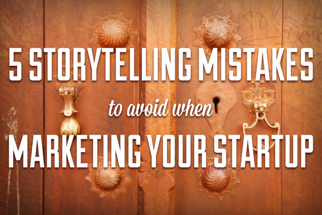 5 Storytelling Mistakes to Avoid when Marketing