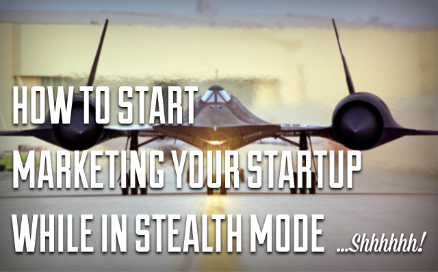 How to Start Marketing Your Startup While in Stealth Mode